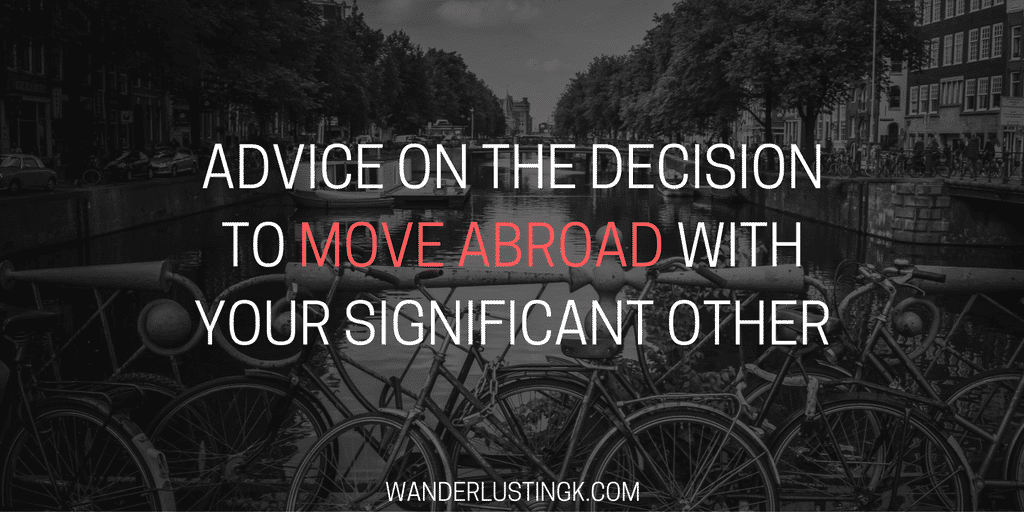 Considering expat life as a trailing spouse or love migrant? Tips and advice on the decision to move abroad with your significant other. Moving abroad is not easy, but hopefully these questions help you make your decision.