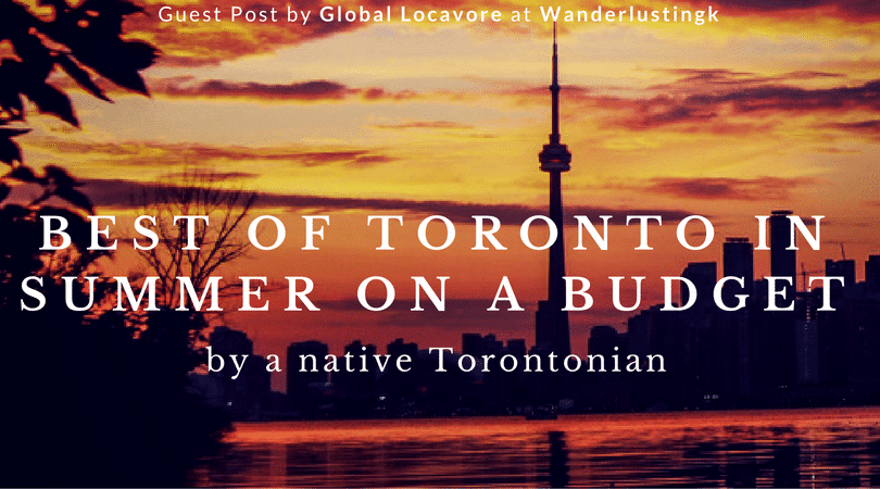 Toronto on a Budget In Summer by a Torontonian