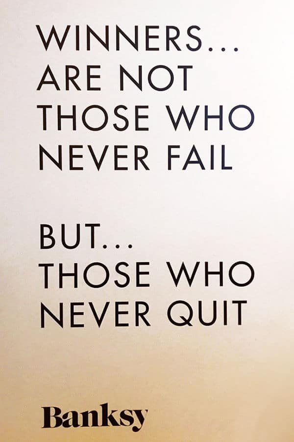 Quote by Banksy at the Moco Museum in Amsterdam: Winners... are not those who never fail But... Those who never quit. #quote #art #banksy #amsterdam